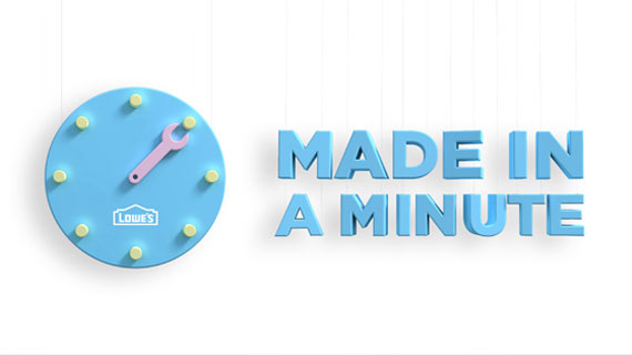 Lowe's – Made in a Minute